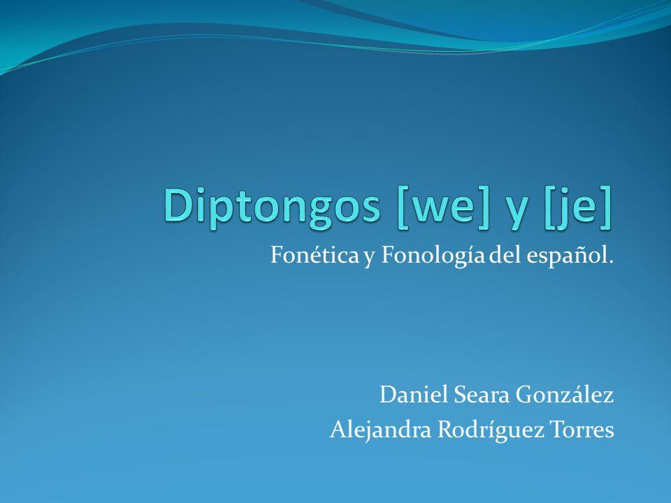 Diptongos [we] y [je] Fonética y Fonología del español.